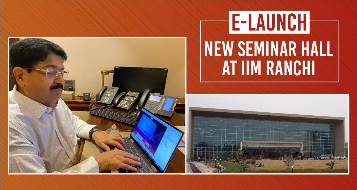 First building at IIM Ranchi new campus, a world-class Seminar Hall,  e-inaugurated by Parimal Nathwani, Rajya Sabha MP